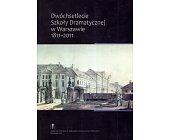 Szczegóły książki DWÓCHSETLECIE SZKOŁY DRAMATYCZNEJ W WARSZAWIE 1811 - 2011