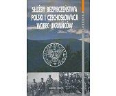 Szczegóły książki SŁUŻBY BEZPIECZEŃSTWA POLSKI I CZECHOSŁOWACJI WOBEC UKRAIŃCÓW (1945–1989). Z WARSZTATÓW BADAWCZYCH