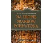 Szczegóły książki NA TROPIE SKARBÓW ECHNATONA