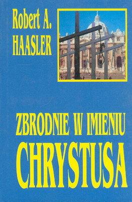 Haasler Robert A. - Zbrodnie w imieniu Chrystusa