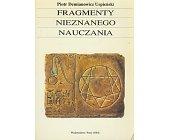 Szczegóły książki FRAGMENTY NIEZNANEGO NAUCZANIA - W POSZUKIWANIU CUDOWNEGO