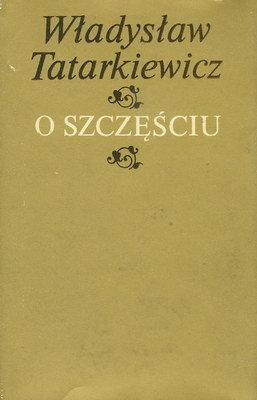 Tatarkiewicz Wladyslaw - O szczesciu