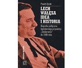 Szczegóły książki LECH WAŁĘSA - IDEA I HISTORIA