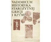 Szczegóły książki VADEMECUM HISTORYKA STAROŻYTNEJ GRECJI I RZYMU - TOM 1