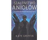 Szczegóły książki SZALEŃSTWO ANIOŁÓW CZYLI ZMARTWYCHWSTANIE MATTHEW SWIFTA
