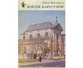 Szczegóły książki KOŚCIÓŁ KAPUCYNÓW (ZABYTKI WARSZAWY)