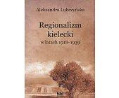 Szczegóły książki REGIONALIZM KIELECKI W LATACH 1918-1939