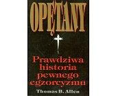 Szczegóły książki OPĘTANY - PRAWDZIWA HISTORIA PEWNEGO EGZORCYZMU