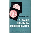Szczegóły książki SŁOWNIK EPONIMÓW MORFOLOGICZNYCH