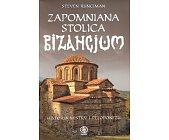 Szczegóły książki ZAPOMNIANA STOLICA BIZANCJUM