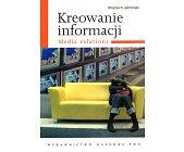 Szczegóły książki KREOWANIE INFORMACJI. MEDIA RELATIONS