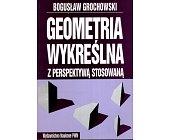Szczegóły książki GEOMETRIA WYKREŚLNA Z PERSPEKTYWĄ STOSOWANĄ