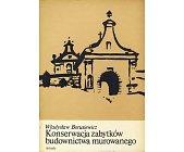 Szczegóły książki KONSERWACJA ZABYTKÓW BUDOWNICTWA MUROWANEGO