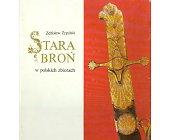 Szczegóły książki STARA BROŃ W POLSKICH ZBIORACH