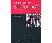 Szczegóły książki ODKRYWANIE SOCJOLOGII - PODRĘCZNIK DLA EKONOMISTÓW