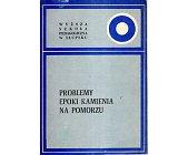 Szczegóły książki PROBLEMY EPOKI KAMIENIA NA POMORZU
