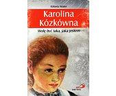 Szczegóły książki KAROLINA KÓZKÓWNA. WOLĘ BYĆ TAKA, JAKA JESTEM