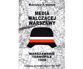 Szczegóły książki MEDIA WALCZĄCEJ WARSZAWY - WARSZAWSKIE TERMOPILE 1944