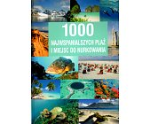 Szczegóły książki 1000 NAJWSPANIALSZYCH PLAŻ I MIEJSC DO NURKOWANIA