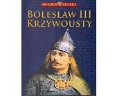 Szczegóły książki WŁADCY POLSKI. BOLESŁAW III KRZYWOUSTY