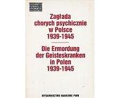 Szczegóły książki ZAGŁADA CHORYCH PSYCHICZNIE W POLSCE 1939 - 1945