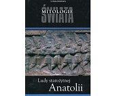 Szczegóły książki LUDY STAROŻYTNEJ ANATOLII - MITOLOGIE ŚWIATA