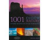 Szczegóły książki 1001 CUDÓW NATURY KTÓRE WARTO W ŻYCIU ZOBACZYĆ