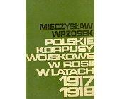 Szczegóły książki POLSKIE KORPUSY WOJSKOWE W ROSJI W LATACH 1917 - 1918