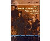 Szczegóły książki ŻYDZI W WIELKIM KSIĘSTWIE POZNAŃSKIM 1815-1848