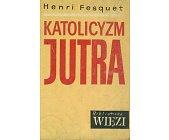 Szczegóły książki KATOLICYZM JUTRA