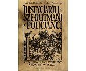 Szczegóły książki JUSTYCJARJUSZE, HUTMANI, POLICJANCI. Z DZIEJÓW SŁUŻB OCHRONY PORZĄDKU W POLSCE