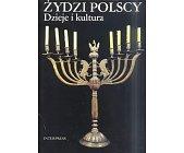 Szczegóły książki ŻYDZI POLSCY - DZIEJE I KULTURA
