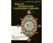 Szczegóły książki ESCHATOLOGIA ISLAMU - RZECZY OSTATECZNE CZŁOWIEKA I ŚWIATA