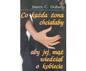 Szczegóły książki CO KAŻDA ŻONA CHCIAŁABY ABY JEJ MĄŻ WIEDZIAŁ O KOBIECIE