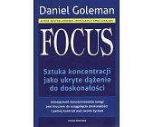 Szczegóły książki FOCUS. SZTUKA KONCENTRACJI JAKO UKRYTE DĄŻENIE DO DOSKONAŁOŚCI
