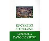 Szczegóły książki ENCYKLIKI SPOŁECZNE KOŚCIOŁA KATOLICKIEGO