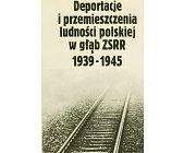 Szczegóły książki DEPORTACJE I PRZEMIESZCZENIA LUDNOŚCI POLSKIEJ W GŁĄB ZSRR 1939 - 1945