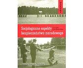 Szczegóły książki SOCJOLOGICZNE ASPEKTY BEZPIECZEŃSTWA NARODOWEGO