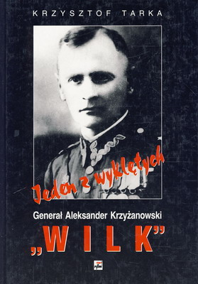 """JEDEN Z WYKLĘTYCH - GENREAŁ ALEKSANDER KRZYŻANOWSKI """"WILK"""""""