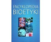 Szczegóły książki ENCYKLOPEDIA BIOETYKI