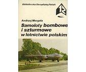 Szczegóły książki SAMOLOTY BOMBOWE I SZTURMOWE W LOTNICTWIE POLSKIM