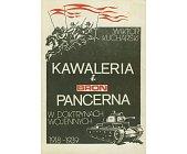 Szczegóły książki KAWALERIA I BROŃ PANCERNA W DOKTRYNACH WOJENNYCH 1918 - 1939