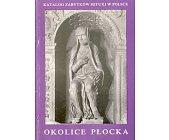 Szczegóły książki KATALOG ZABYTKÓW SZTUKI W POLSCE - OKOLICE PŁOCKA