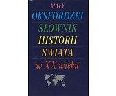 Szczegóły książki MAŁY OKSFORDZKI SŁOWNIK HISTORII ŚWIATA W XX WIEKU