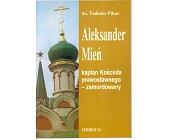 Szczegóły książki ALEKSANDER MIEŃ KAPŁAN KOŚCIOŁA PRAWOSŁAWNEGO - ZAMORDOWANY