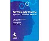 Szczegóły książki ZDROWIE PSYCHICZNE. ORGANIZACJA-ZARZĄDZANIE-STANDARDY.