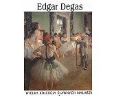 Szczegóły książki EDGAR DEGAS (WIELKA KOLEKCJA SŁAWNYCH MALARZY)