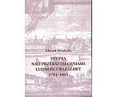 Szczegóły książki STUDIA NAD PRZEKSZTAŁCENIAMI LUDNOŚCI WARSZAWY 1754 - 1865
