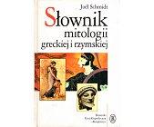 Szczegóły książki SŁOWNIK MITOLOGII GRECKIEJ I RZYMSKIEJ
