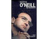 Szczegóły książki MARTIN O'NEIL: THE BIOGRAPHY